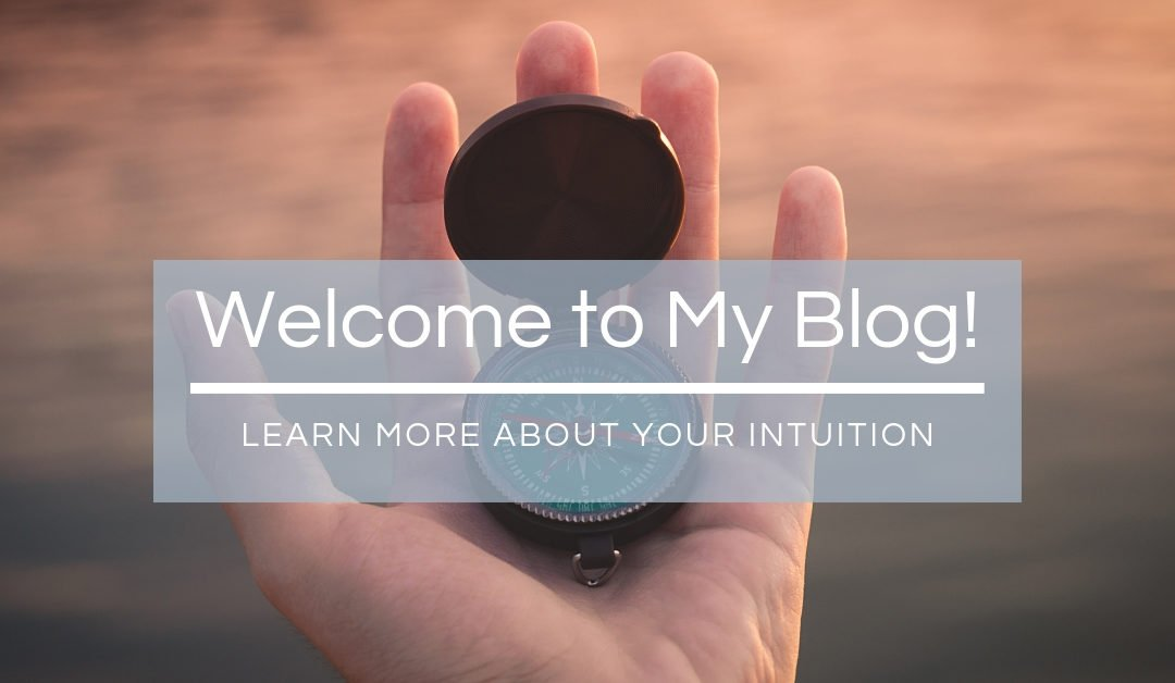 Welcome to My Blog! Learn More About Your Intuition