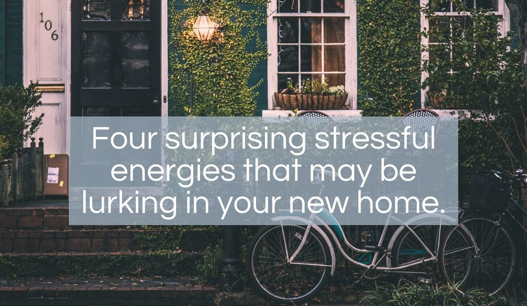 Just moved? Four surprising stressful energies that may be lurking in your new home.